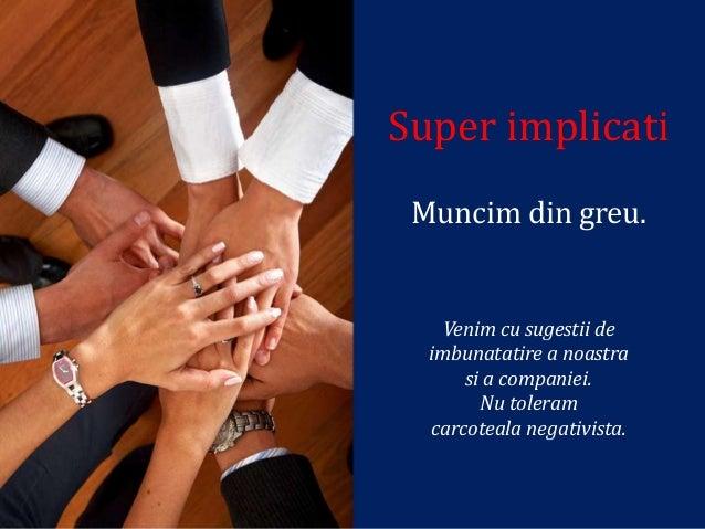 Customers DrivenObiectivul efortului nostru este succesul afacerilor        clientilor nostri.  Ne dezvoltam si crestem da...