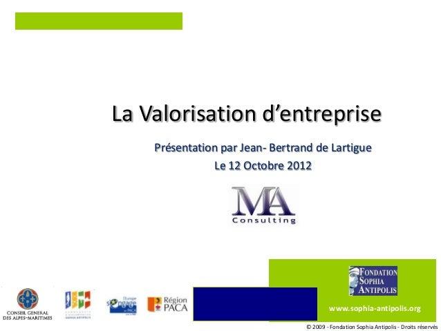 La Valorisation d'entreprise    Présentation par Jean- Bertrand de Lartigue               Le 12 Octobre 2012              ...