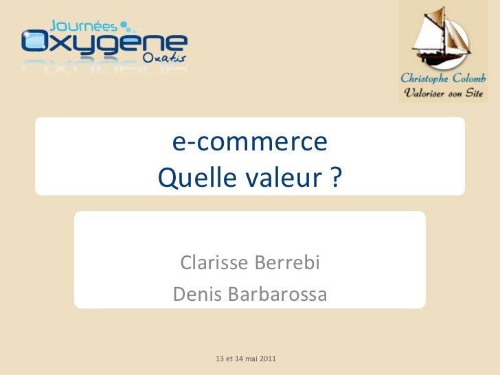 e-‐commerce  Quelle valeur ?                Clarisse Berrebi   Denis Barbarossa                ...