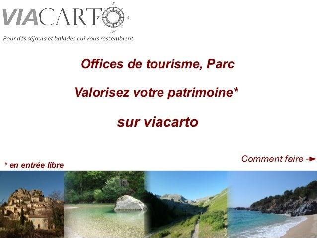 Offices de tourisme, Parc Valorisez votre patrimoine*  sur viacarto * en entrée libre  Comment faire