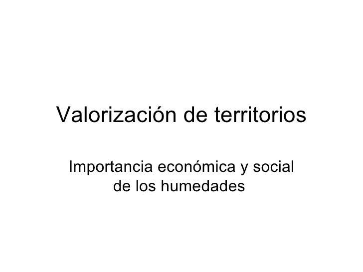 Valorización de territorios Importancia económica y social de los humedades