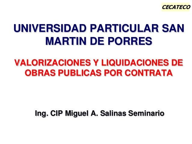 CECATECO UNIVERSIDAD PARTICULAR SAN MARTIN DE PORRES VALORIZACIONES Y LIQUIDACIONES DE OBRAS PUBLICAS POR CONTRATA Ing. CI...