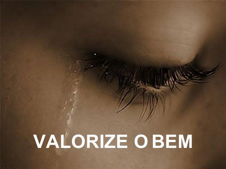 VALORIZE O BEM