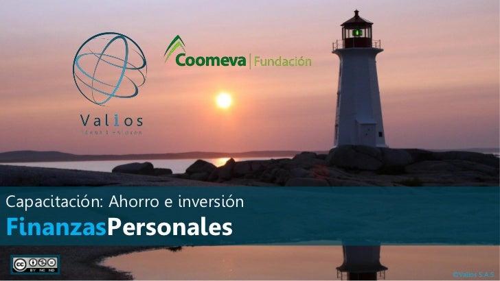 Capacitación: Ahorro e inversiónFinanzasPersonales                                   ©Valios S.A.S.
