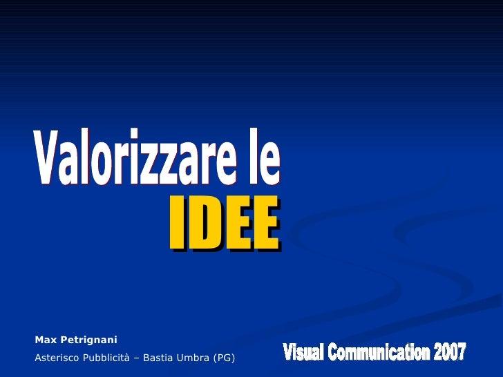 IDEE Valorizzare le Visual Communication 2007 Max Petrignani Asterisco Pubblicità – Bastia Umbra (PG)