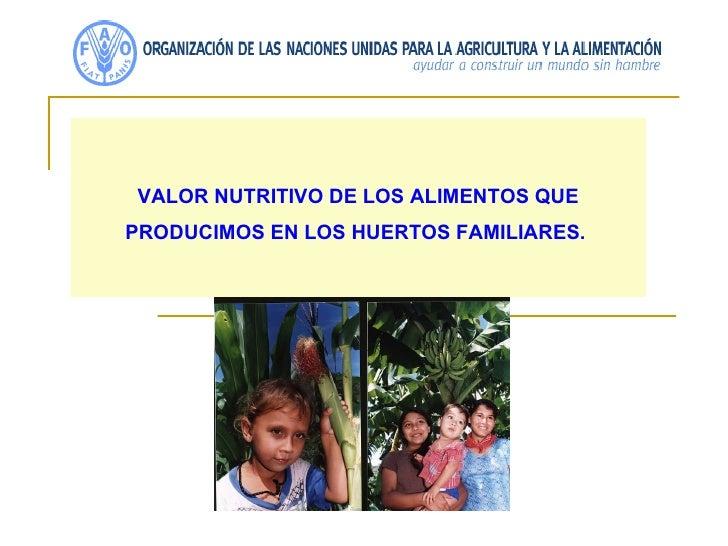 VALOR NUTRITIVO DE LOS ALIMENTOS QUE PRODUCIMOS EN LOS HUERTOS FAMILIARES.
