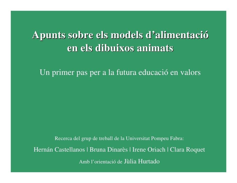 Apunts sobre els models d'alimentació        en els dibuixos animats    Un primer pas per a la futura educació en valors  ...