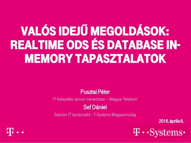 Valós idejű megoldások: Realtime ods és Database In- Memory tapasztalatok PusztaiPéter IT fejlesztési senior menedzser – M...