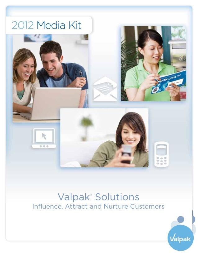 2012 Media Kit           Valpak Solutions                     ®    Influence, Attract and Nurture Customers
