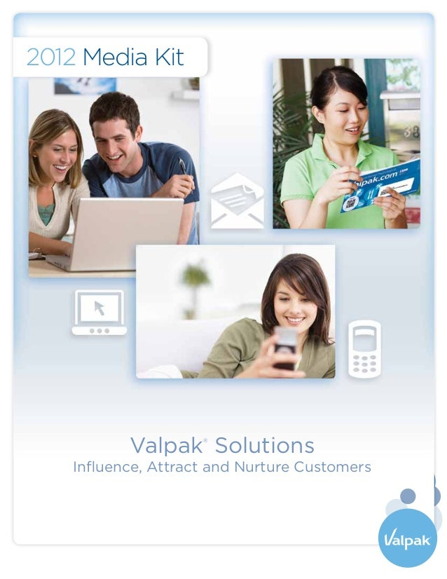 2012 Media Kit           Valpak Solutions                     ®    Influence, Attract and Nurture Customers
