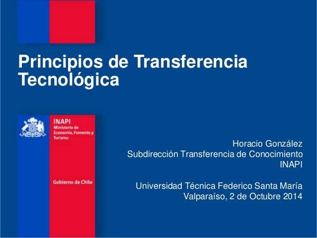 Principios de Transferencia  Tecnológica  Horacio González  Subdirección Transferencia de Conocimiento  INAPI  Universidad...