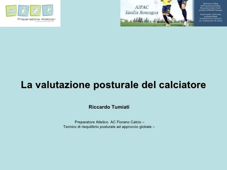La valutazione posturale del calciatore Riccardo Tumiati Preparatore Atletico  AC Fiorano Calcio – Tecnico di riequilibrio...