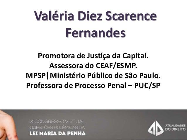 Valéria Diez Scarence Fernandes Promotora de Justiça da Capital. Assessora do CEAF/ESMP. MPSP|Ministério Público de São Pa...