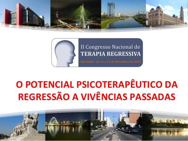 O POTENCIAL PSICOTERAPÊUTICO DA REGRESSÃO A VIVÊNCIAS PASSADAS