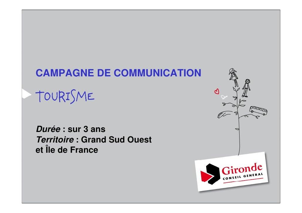 CAMPAGNE DE COMMUNICATIONTOURISMEDurée : sur 3 ansTerritoire : Grand Sud Ouestet Île de France