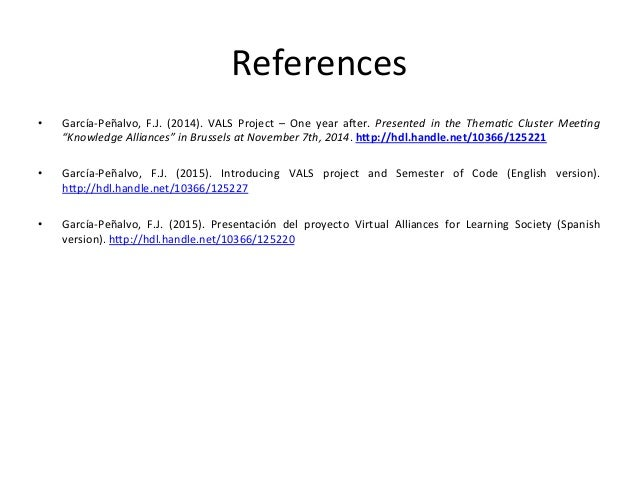 References   • García-‐Peñalvo,   F.J.   (2014).   VALS   Project   –   One   year   aTer.   Present...