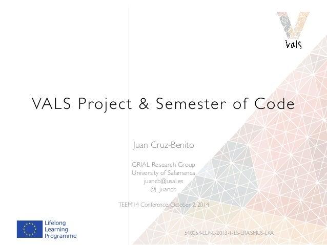 VALS Project & Semester of Code  Juan Cruz-Benito  GRIAL Research Group  University of Salamanca  juancb@usal.es  @_juancb...