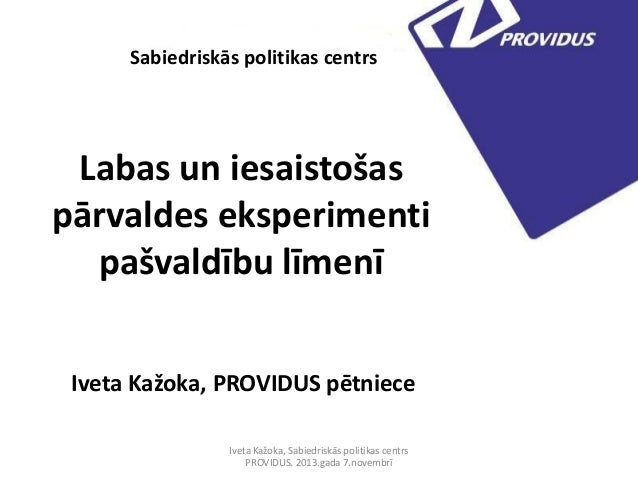 Sabiedriskās politikas centrs  Labas un iesaistošas pārvaldes eksperimenti pašvaldību līmenī Iveta Kažoka, PROVIDUS pētnie...