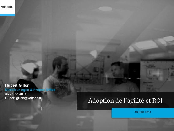 Hubert GillonDirecteur Agile & Project Office06 25 63 40 91Hubert.gillon@valtech.fr                                   Adop...