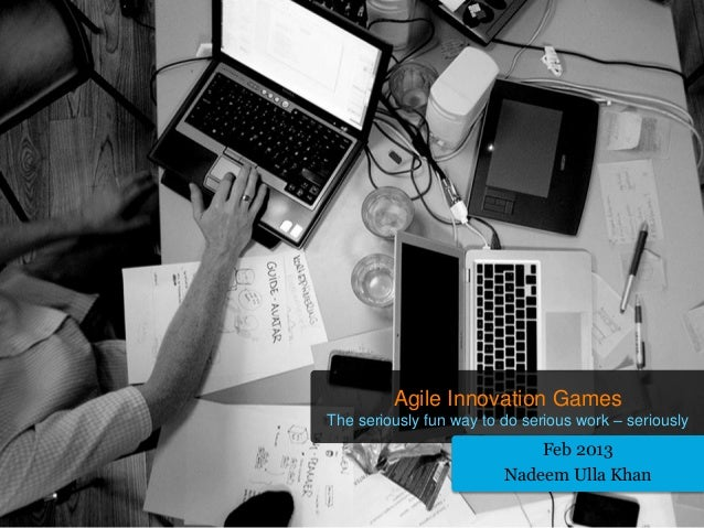 Agile Innovation GamesThe seriously fun way to do serious work – seriously                             Feb 2013           ...