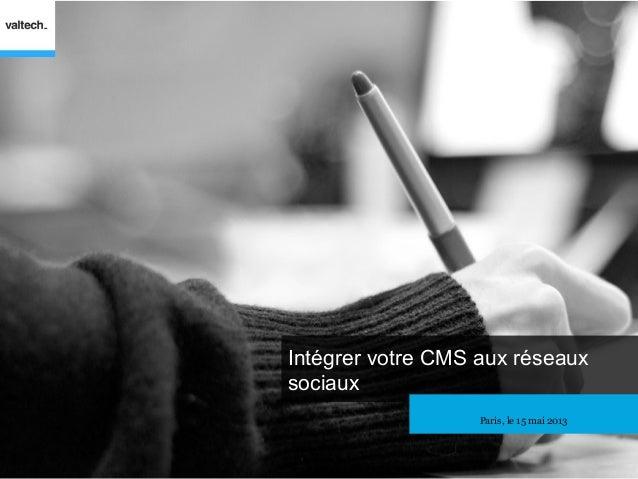 Intégrer votre CMS aux réseauxsociauxParis, le 15 mai 2013