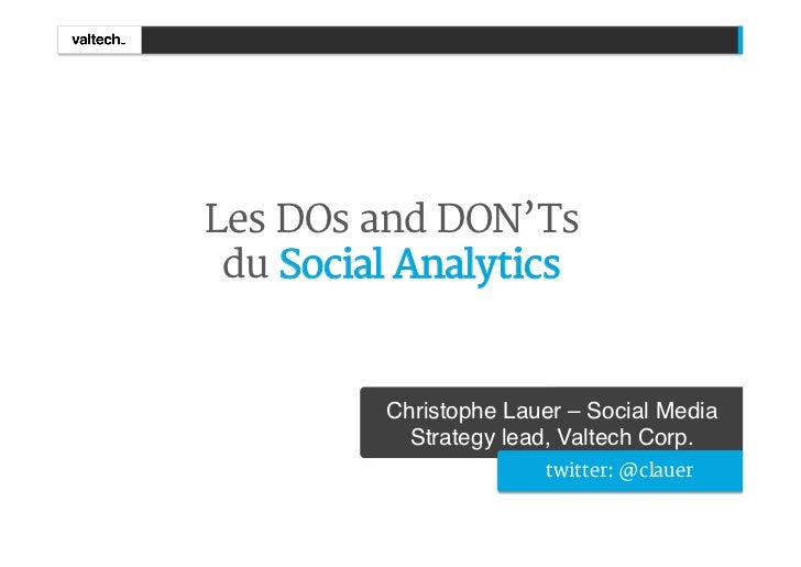 Les DOs and DON'Ts du Social Analytics         Christophe Lauer – Social Media           Strategy lead, Valtech Corp.!    ...