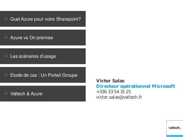  Quel Azure pour votre Sharepoint?   Azure vs On premise   Les scénarios d'usage   Etude de cas : Un Portail Groupe  ...