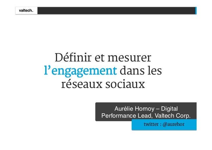 Définir et mesurerl'engagement dans les    réseaux sociaux               Aurélie Hornoy – Digital          Performance Lea...