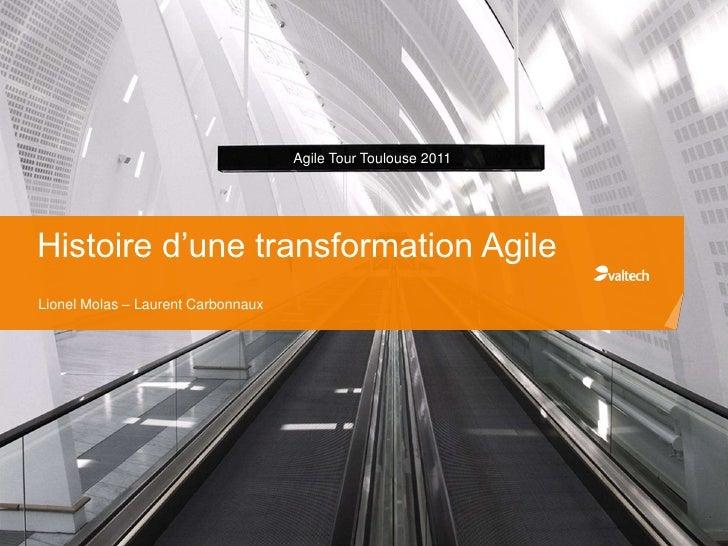 Agile Tour Toulouse 2011Histoire d'une transformation AgileLionel Molas – Laurent Carbonnaux