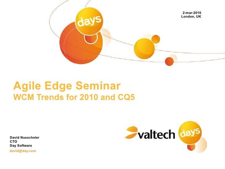 2-mar-2010                                London, UK      Agile Edge Seminar  WCM Trends for 2010 and CQ5    David Nuesche...