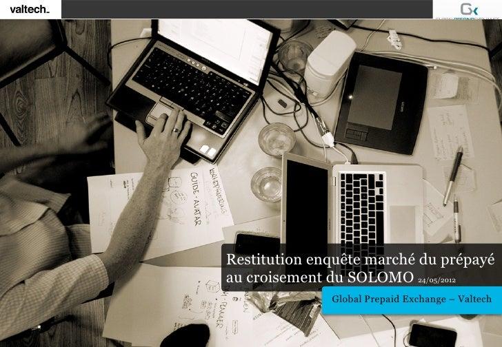 Restitution enquête marché du prépayéau croisement du SOLOMO 24/05/2012              Global Prepaid Exchange – Valtech