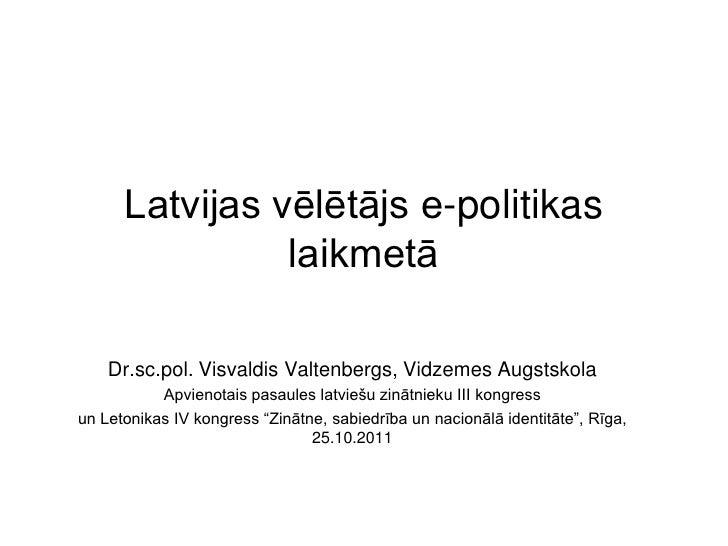 Latvijas vēlētājs e-politikas                laikmetā    Dr.sc.pol. Visvaldis Valtenbergs, Vidzemes Augstskola           A...