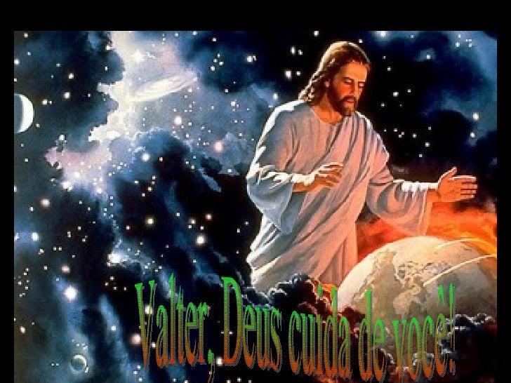 Valter, Deus cuida de você!