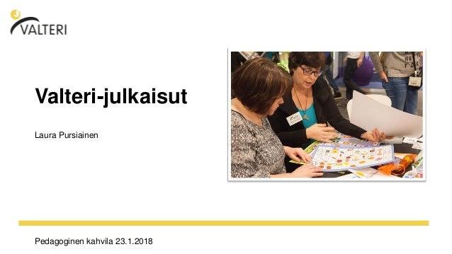 www.otf2017 .fi Pedagoginen kahvila 23.1.2018 Valteri-julkaisut Laura Pursiainen