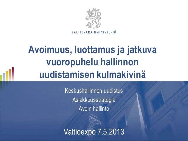 Avoimuus, luottamus ja jatkuvavuoropuhelu hallinnonuudistamisen kulmakivinäKeskushallinnon uudistusAsiakkuusstrategiaAvoin...