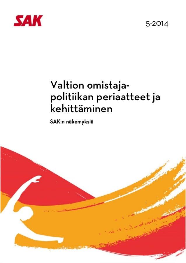 5·2014             Valtion omistaja- politiikan periaatteet ja kehittäminen SAK:n näkemyksiä