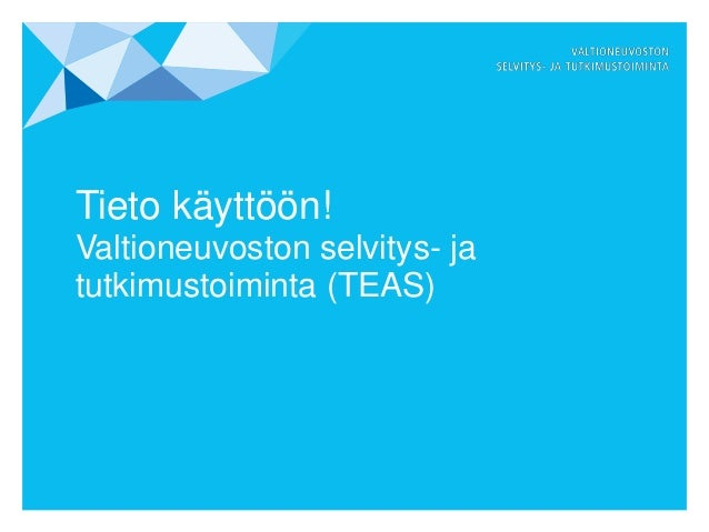 Tieto käyttöön! Valtioneuvoston selvitys- ja tutkimustoiminta (TEAS)