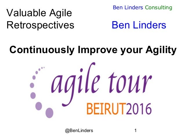 @BenLinders 1 Ben Linders Consulting Valuable Agile Retrospectives Ben Linders Continuously Improve your Agility