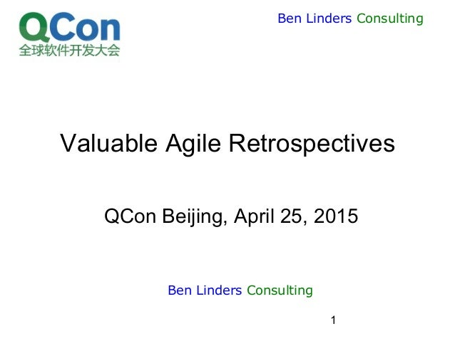1 Ben Linders Consulting Valuable Agile Retrospectives QCon Beijing, April 25, 2015 Ben Linders Consulting