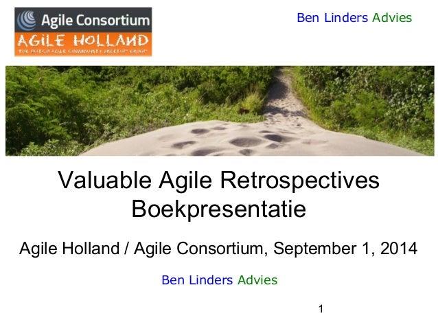 1  Ben Linders Advies  Valuable Agile RetrospectivesBoekpresentatieAgile Holland / Agile Consortium, September 1, 2014  Be...