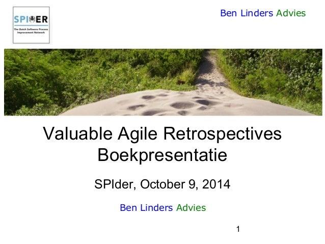 1  Ben Linders Advies  Valuable Agile RetrospectivesBoekpresentatieSPIder, October 9, 2014  Ben Linders Advies