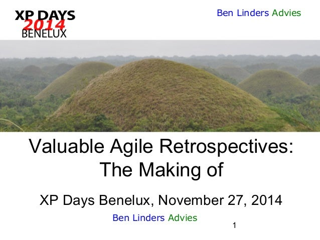 1  Ben Linders Advies  Valuable Agile Retrospectives: The Making ofXP Days Benelux, November 27, 2014  Ben Linders Advies