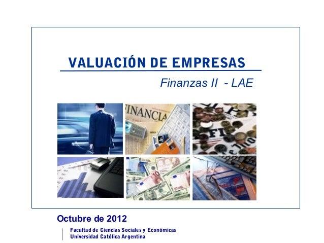 VALUACIÓN DE EMPRESAS                                     Finanzas II - LAEOctubre de 2012  Facultad de Ciencias Sociales ...