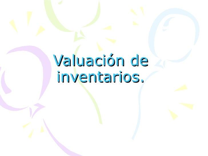 Valuación de inventarios.