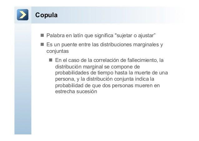 """Copulan Palabra en latín que significa """"sujetar o ajustar""""n Es un puente entre las distribuciones marginales yconjunta..."""