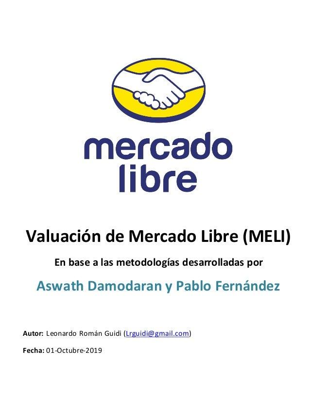 Valuación de Mercado Libre (MELI) En base a las metodologías desarrolladas por Aswath Damodaran y Pablo Fernández Autor: L...