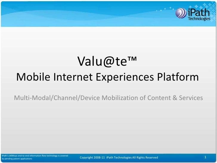 Valu@te™               Mobile Internet Experiences Platform             Multi-Modal/Channel/Device Mobilization of Content...