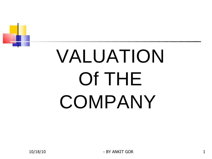 VALUATION Of THE COMPANY  10/18/10 - BY ANKIT GOR