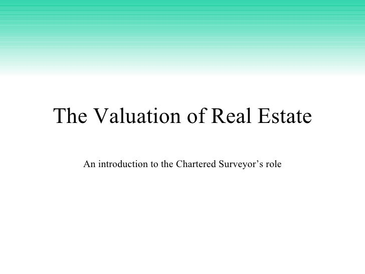 The Valuation of Real Estate An introduction to the Chartered Surveyor's role