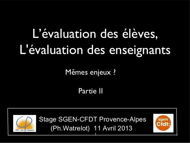 L'évaluation des élèves,Lévaluation des enseignants          Mêmes enjeux ?             Partie II   Stage SGEN-CFDT Proven...